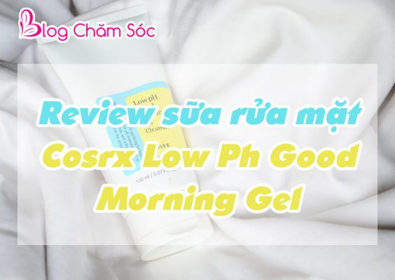 review sữa rửa mặt cosrx low ph good morning gel